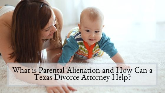 What is Parental Alienation and How Can a Texas Divorce Attorney Help