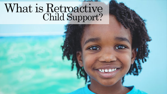 What is Retroactive Child Support