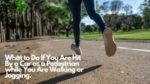 What to Do If You Are Hit By a Car as a Pedestrian while You Are Walking or Jogging