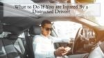 What to Do If You are Injured By a Distracted Driver