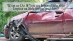 What to Do If You are Injured in a Side Impact or Side Swipe Accident
