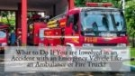 What to Do If You are Involved in an Accident with an Emergency Vehicle Like an Ambulance or Fire Truck