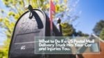What to Do If a US Postal Mail Delivery Truck Hits Your Car and Injuries You.
