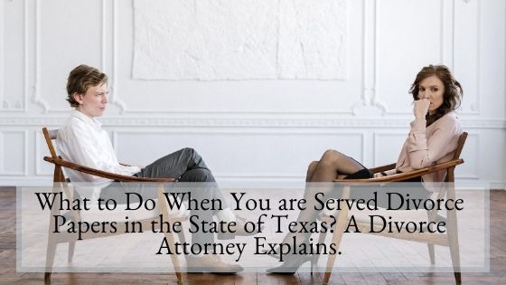 What to Do When You are Served Divorce Papers in the State of Texas A Divorce Attorney Explains
