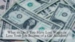 What to Do if You Have Lost Wages or Lose Your Job Because of a Car Accident