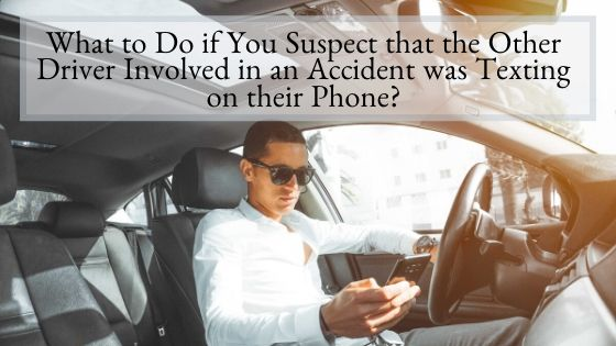 What to Do if You Suspect that the Other Driver Involved in an Accident was Texting on their Phone