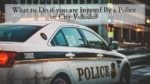 What to Do if you are Injured By a Police or City Vehicle