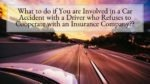 What to do if You are Involved in a Car Accident with a Driver who Refuses to Cooperate with an Insurance Company