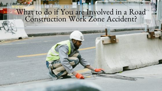 What to do if You are Involved in a Road Construction Work Zone Accident