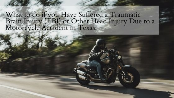 What to do if you Have Suffered a Traumatic Brain Injury (TBI) or Other Head Injury Due to a Motorcycle Accident in Texas.