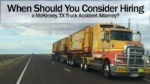 When Should You Consider Hiring a McKinney, TX Truck Accident Attorney