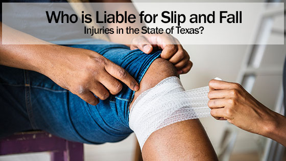 Who is Liable for Slip and Fall Injuries in the State of Texas