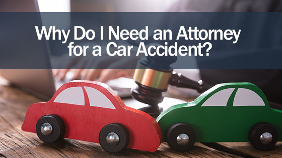Why Do I Need an Attorney for a Car Accident?