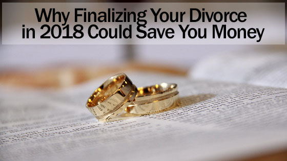 Why Finalizing Your Divorce in 2018 Could Save You Money