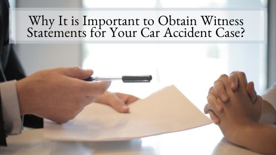 Why It is Important to Obtain Witness Statements for Your Car Accident Case