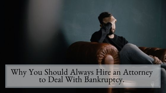 Why You Should Always Hire an Attorney to Deal With Bankruptcy