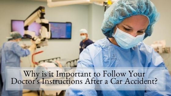 Why is it Important to Follow Your Doctor's Instructions After a Car Accident