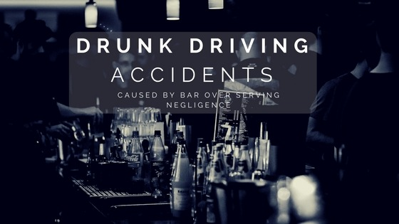 Drunk Driving Accidents Caused by Bar Over Serving Negligence